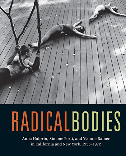 Radical Bodies: Anna Halprin, Simone Forti, and Yvonne Rainer in California and New York, 1955-1972 from University of California Press