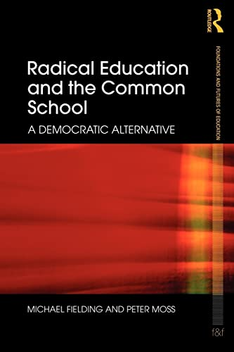 Radical Education and the Common School: A Democratic Alternative (Foundations and Futures of Education) from Routledge