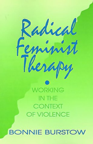 Radical Feminist Therapy: Working in the Context of Violence from Sage Publications, Incorporated