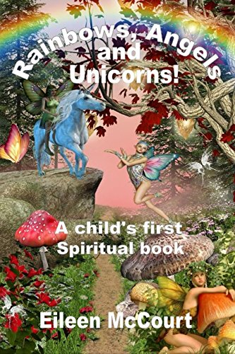 Rainbows, Angels and Unicorns: A Child's First Spiritual Book from CreateSpace Independent Publishing Platform