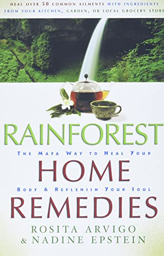 Rainforest Home Remedies: The Maya Way to Heal Your Body and Replenish Your Soul from HarperOne