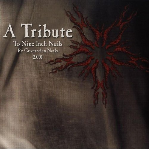 Re-Covered in Nails 2.001: a Tribute to Nine Inch Nails Vol.2