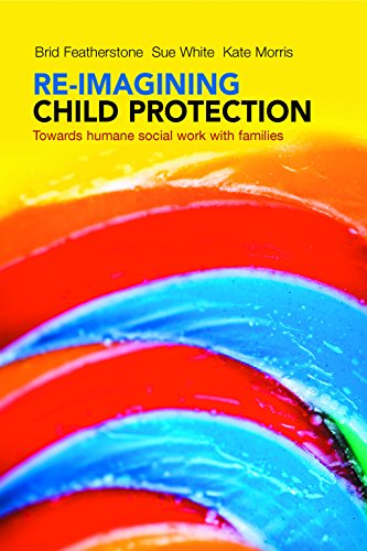 Re-imagining child protection: Towards Humane Social Work with Families from Policy Press