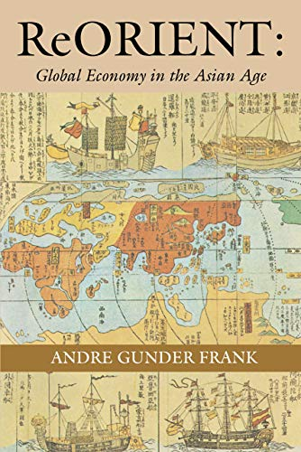 ReORIENT: Global Economy in the Asian Age from University of California Press