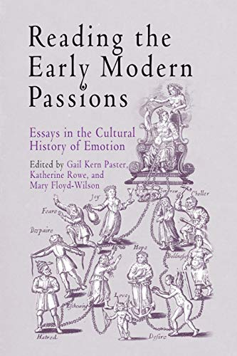 Reading the Early Modern Passions: Essays in the Cultural History of Emotion from University of Pennsylvania Press, Inc.
