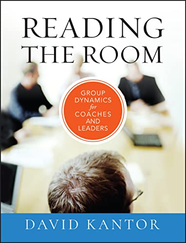 Reading the Room: Group Dynamics for Coaches and Leaders: 5 (The Jossey-Bass Business & Management Series) from Jossey-Bass