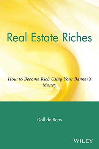 Real Estate Riches: How to Become Rich Using Your Banker's Money from John Wiley & Sons