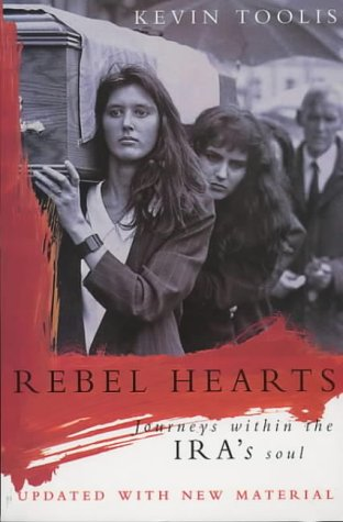Rebel Hearts: Journeys Within the IRA's Soul from Picador