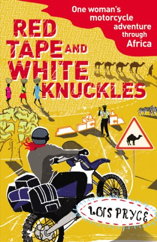 Red Tape and White Knuckles: One Woman's Motorcycle Adventure through Africa from Arrow