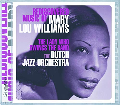 Rediscovered Music Of Mary Lou Williams: The Lady Who Swings the Band from Challenge