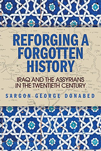 Reforging a Forgotten History: Iraq and the Assyrians in the 20th Century: Iraq and the Assyrians in the Twentieth Century from Edinburgh University Press
