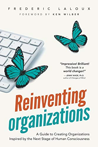 Reinventing Organizations: A Guide to Creating Organizations Inspired by the Next Stage in Human Consciousness from Ingramcontent