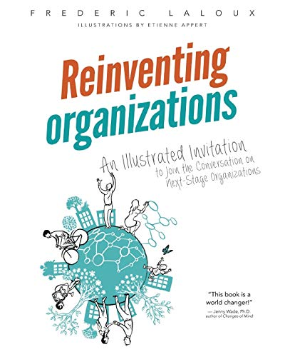 Reinventing Organizations: An Illustrated Invitation to Join the Conversation on Next-Stage Organizations from Nelson Parker