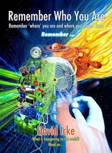 Remember Who You Are: Remember 'Where' You Are and Where You 'Come' From from David Icke Books