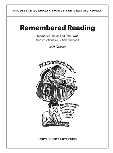 Remembered Reading: Memory, Comics and Post-War Constructions of British Girlhood (Studies in European Comics and Graphic Novels) from Mel Gibson