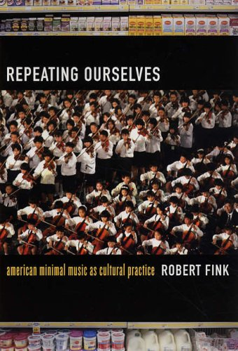 Repeating Ourselves: American Minimal Music as Cultural Practice from University of California Press