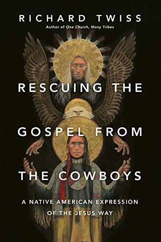 Rescuing the Gospel from the Cowboys: A Native American Expression of the Jesus Way from IVP