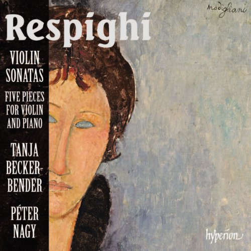 Respighi: Violin Sonatas (Five Pieces For Violin/ Piano) (Tanja Becker-Bender; Péter Nagy) (Hyperion: CDA67930) from HYPERION