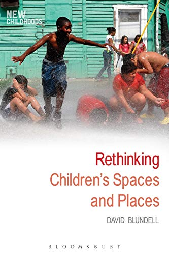 Rethinking Children's Spaces and Places (New Childhoods) from Bloomsbury 3PL