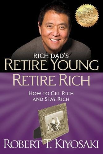 Retire Young Retire Rich: How to Get Rich Quickly and Stay Rich Forever! (Rich Dad's (Paperback)) from KLO80