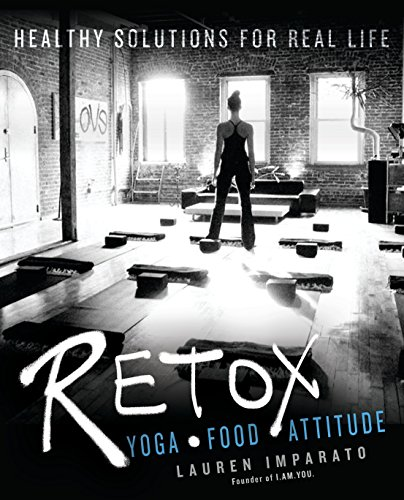 Retox: Yoga*food*attitude Healthy Solutions for Real Life from Berkley Books