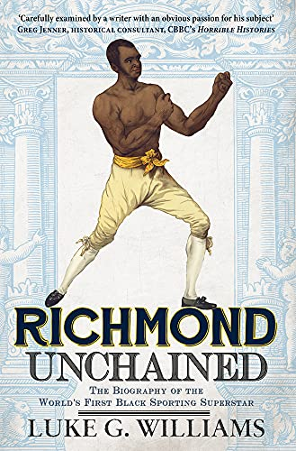 Richmond Unchained: The Biography of the World's First Black Sporting Superstar from Amberley Publishing