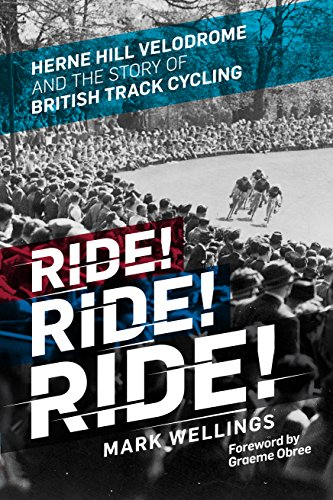 Ride! Ride! Ride!: Herne Hill Velodrome and the Story of British Track Cycling from Icon Books Ltd