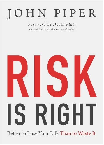 Risk Is Right: Better to Lose Your Life Than to Waste It from Crossway Books