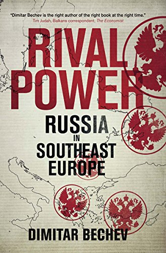 Rival Power: Russia in Southeast Europe from Yale University Press