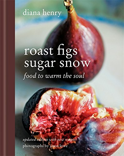 Roast Figs, Sugar Snow: Food to Warm the Soul from Mitchell Beazley