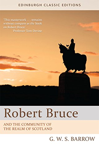 Robert Bruce: And the Community of the Realm of Scotland: An Edinburgh Classic Edition (Edinburgh Classic Editions) from Edinburgh University Press