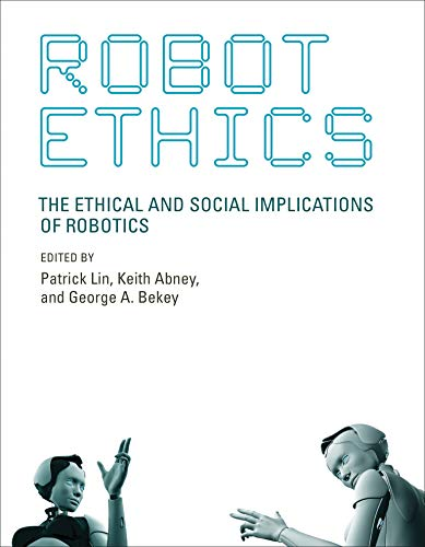 Robot Ethics: The Ethical and Social Implications of Robotics (Intelligent Robotics and Autonomous Agents series) from MIT Press