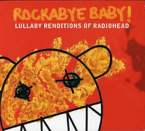 Rockabye Baby! Lullaby Renditions of Radiohead from Rockabye Baby!