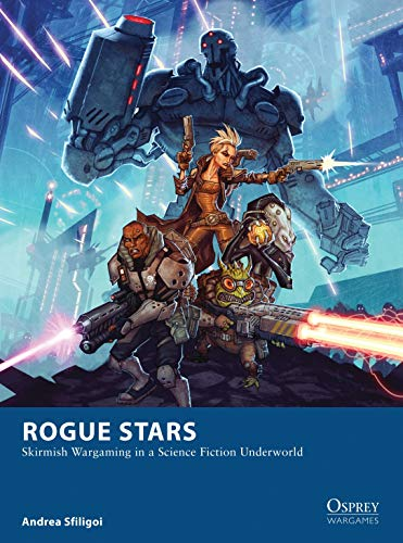 Rogue Stars: Skirmish Wargaming in a Science Fiction Underworld (Osprey Wargames) from Osprey Games