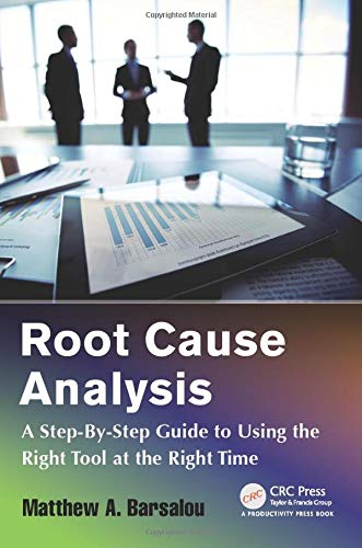 Root Cause Analysis: A Step-By-Step Guide to Using the Right Tool at the Right Time from Productivity Press