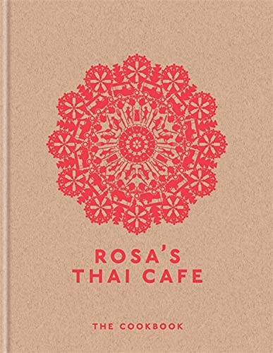 Rosa's Thai Cafe: The Cookbook from Mitchell Beazley