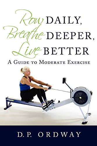 Row Daily, Breathe Deeper, Live Better: A Guide to Moderate Exercise from iUniverse