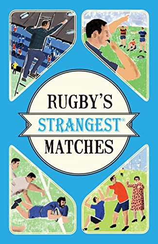 Rugby's Strangest Matches: Extraordinary but True Stories from Over a Century of Rugby from Portico