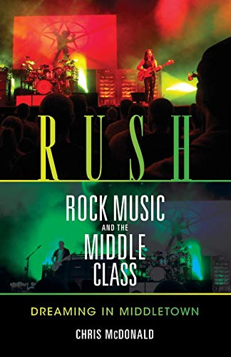 Rush, Rock Music, and the Middle Class: Dreaming in Middletown (Profiles in Popular Music) from Indiana University Press