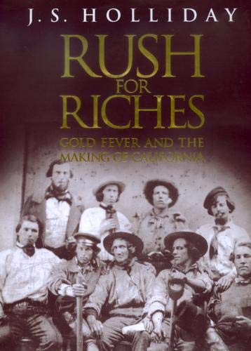 Rush for Riches: Gold Fever and the Making of California from University of California Press