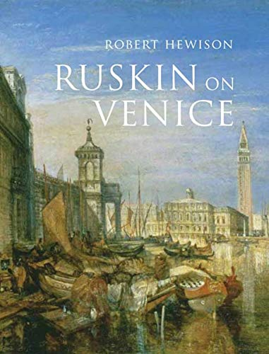 Ruskin on Venice: 'The Paradise of Cities' (Paul Mellon Centre for Studies in British Art) from Yale University Press