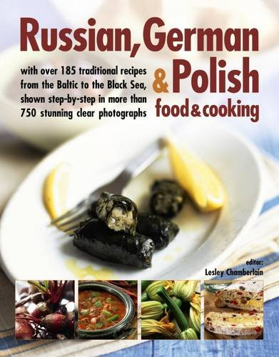Russian, German & Polish Food & Cooking: With Over 185 Traditional Recipes from the Baltic to the Black Sea, Shown Step-by-Step in More Than 750 ... 185 Traditional Recipes and 750 Photographs from Southwater Publishing
