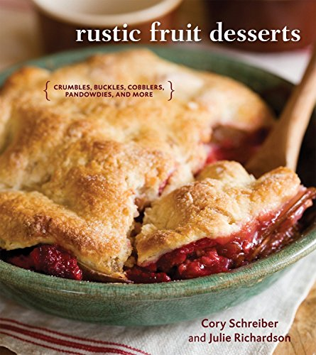 Rustic Fruit Desserts: Crumbles, Buckles, Cobblers, Pandowdies, and More from Ten Speed Press