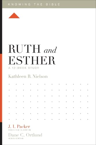 Ruth and Esther (Knowing the Bible): A 12-Week Study from Crossway Books