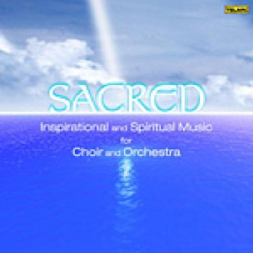 Sacred - Inspirational and Spiritual Music for Choir and Orchestra