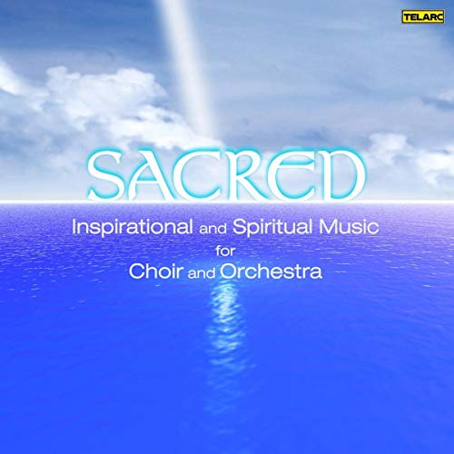 Sacred - Inspirational and Spiritual Music for Choir and Orchestra from TELARC