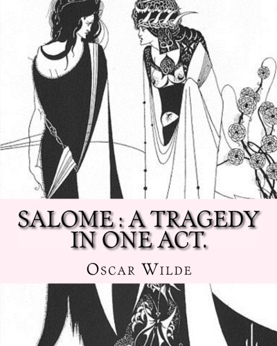 Salome : a tragedy in one act. By: Oscar Wilde, Drawings By: Aubrey Beardsley: Aubrey Vincent Beardsley (21 August 1872 - 16 March 1898) was an English illustrator and author. from CreateSpace Independent Publishing Platform