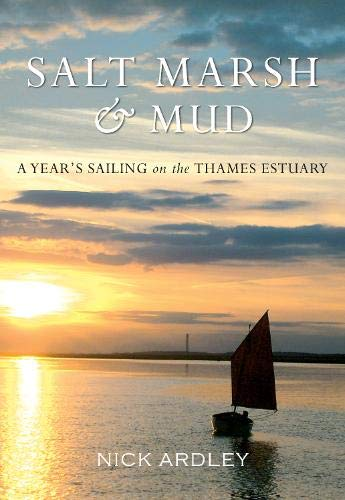 Salt Marsh & Mud a Year's Sailing in the Thames Estuary from Amberley Publishing