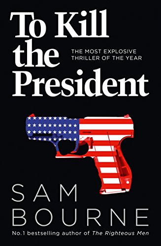 To Kill the President: The most explosive thriller of the year from HarperCollins