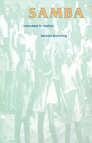 Samba: Resistance in Motion (Arts and Politics of the Everyday) from Indiana University Press (IPS)